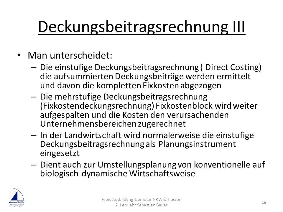 Deckungsbeitragsrechnung III Man unterscheidet: – Die einstufige Deckungsbeitragsrechnung ( Direct Costing) die aufsummierten Deckungsbeiträge werden