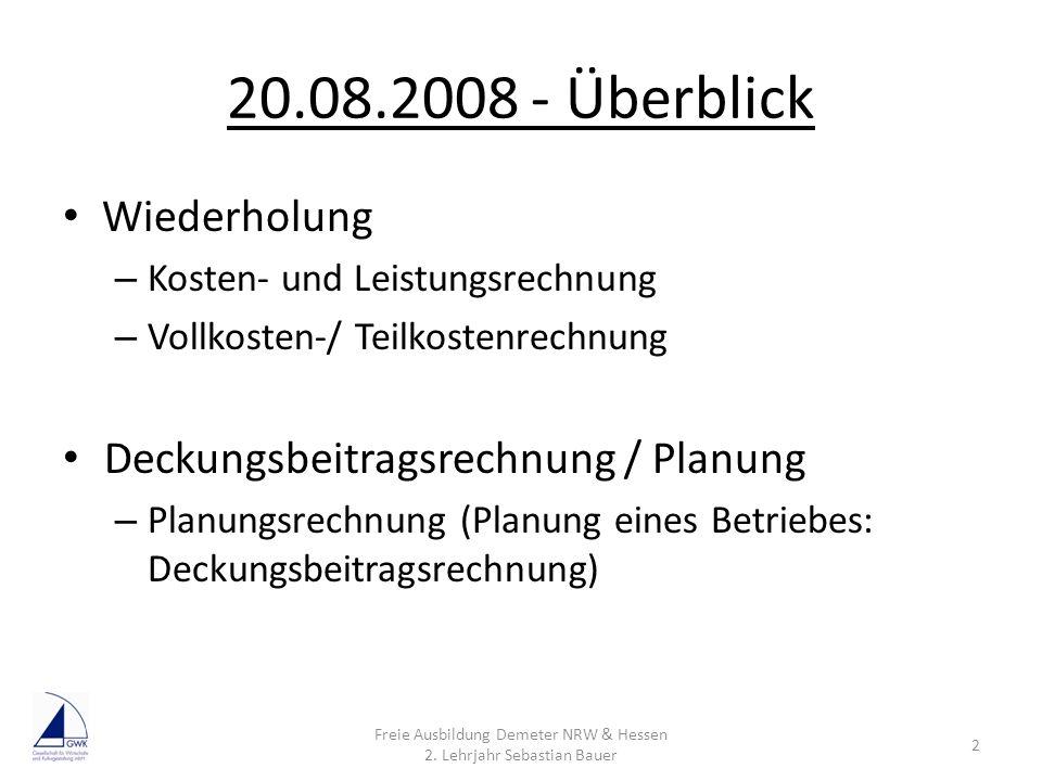 20.08.2008 - Überblick Wiederholung – Kosten- und Leistungsrechnung – Vollkosten-/ Teilkostenrechnung Deckungsbeitragsrechnung / Planung – Planungsrec