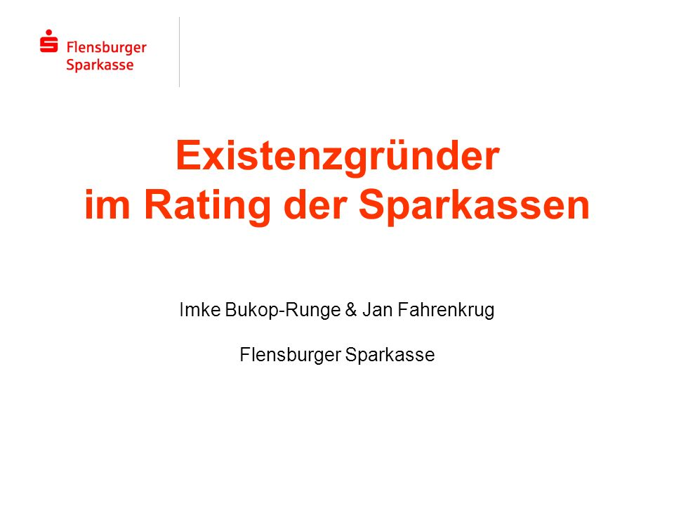 Existenzgründer im Rating der Sparkassen Imke Bukop-Runge & Jan Fahrenkrug Flensburger Sparkasse