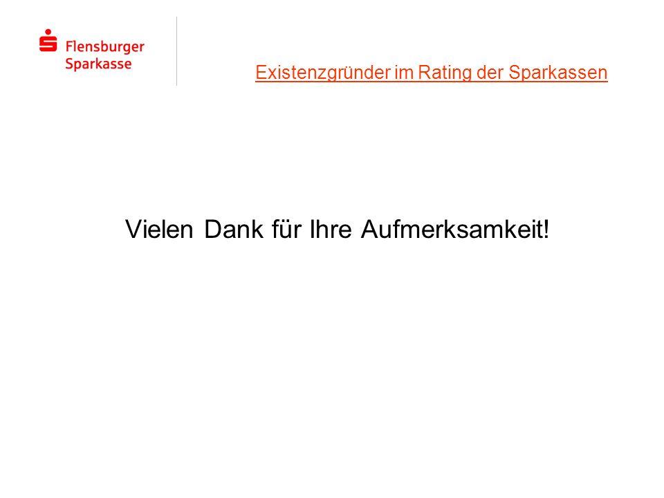 Existenzgründer im Rating der Sparkassen Vielen Dank für Ihre Aufmerksamkeit!