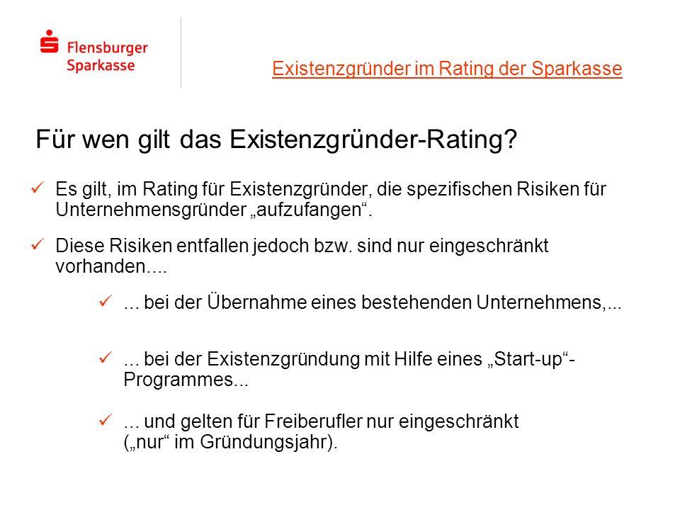 Existenzgründer im Rating der Sparkasse Es gilt, im Rating für Existenzgründer, die spezifischen Risiken für Unternehmensgründer aufzufangen. Für wen