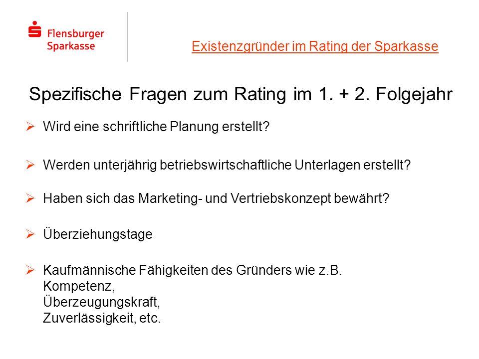 Existenzgründer im Rating der Sparkasse Spezifische Fragen zum Rating im 1. + 2. Folgejahr Wird eine schriftliche Planung erstellt? Werden unterjährig
