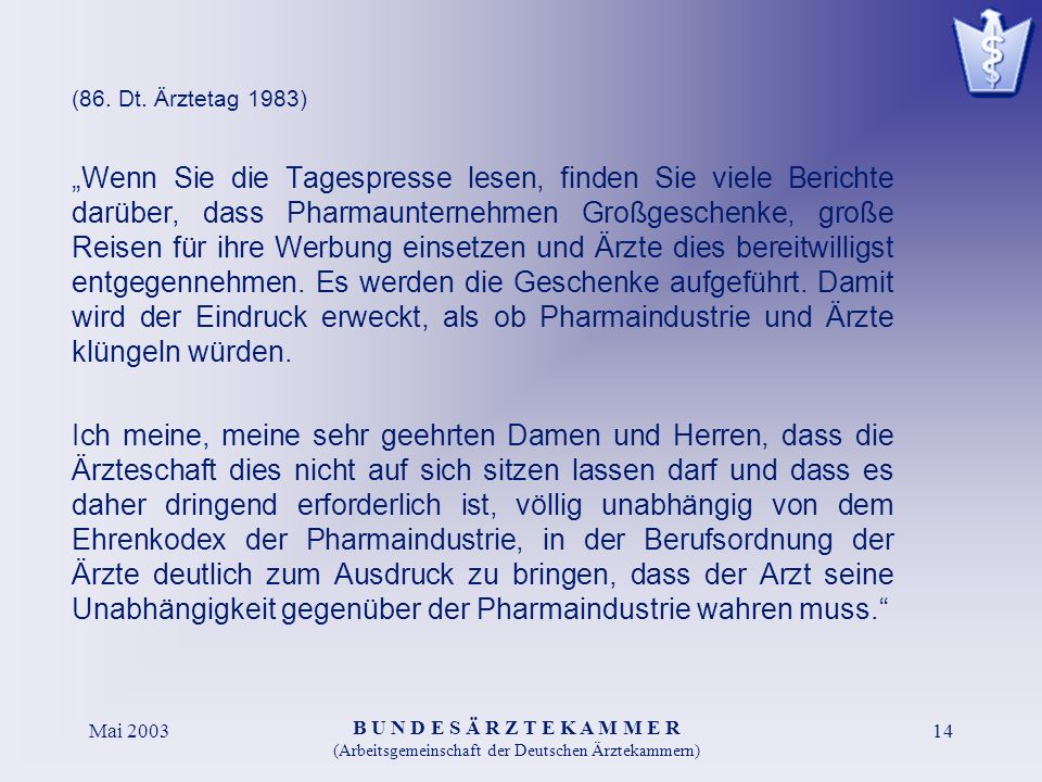 B U N D E S Ä R Z T E K A M M E R (Arbeitsgemeinschaft der Deutschen Ärztekammern) Mai 200314 (86. Dt. Ärztetag 1983) Wenn Sie die Tagespresse lesen,