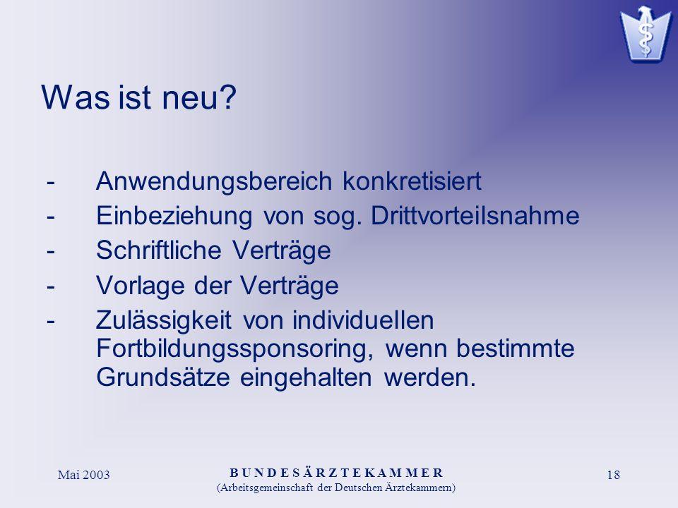 B U N D E S Ä R Z T E K A M M E R (Arbeitsgemeinschaft der Deutschen Ärztekammern) Mai 200318 Was ist neu? -Anwendungsbereich konkretisiert -Einbezieh