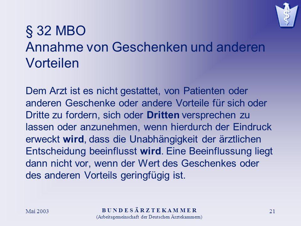 B U N D E S Ä R Z T E K A M M E R (Arbeitsgemeinschaft der Deutschen Ärztekammern) Mai 200321 § 32 MBO Annahme von Geschenken und anderen Vorteilen De