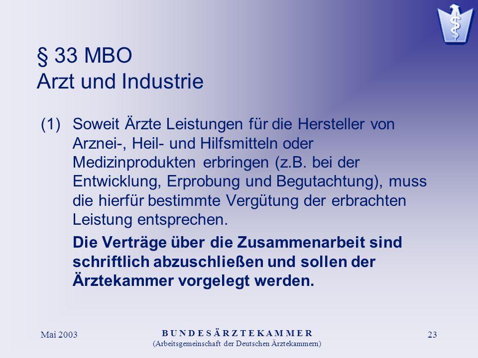B U N D E S Ä R Z T E K A M M E R (Arbeitsgemeinschaft der Deutschen Ärztekammern) Mai 200323 § 33 MBO Arzt und Industrie (1)Soweit Ärzte Leistungen f