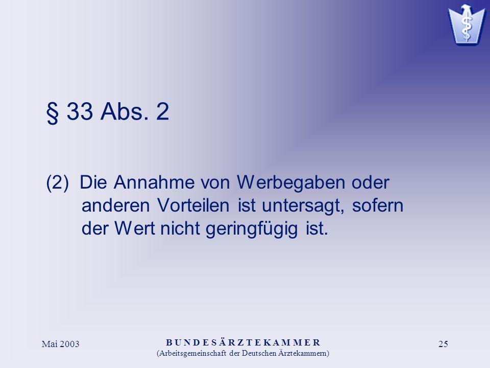 B U N D E S Ä R Z T E K A M M E R (Arbeitsgemeinschaft der Deutschen Ärztekammern) Mai 200325 § 33 Abs. 2 (2) Die Annahme von Werbegaben oder anderen