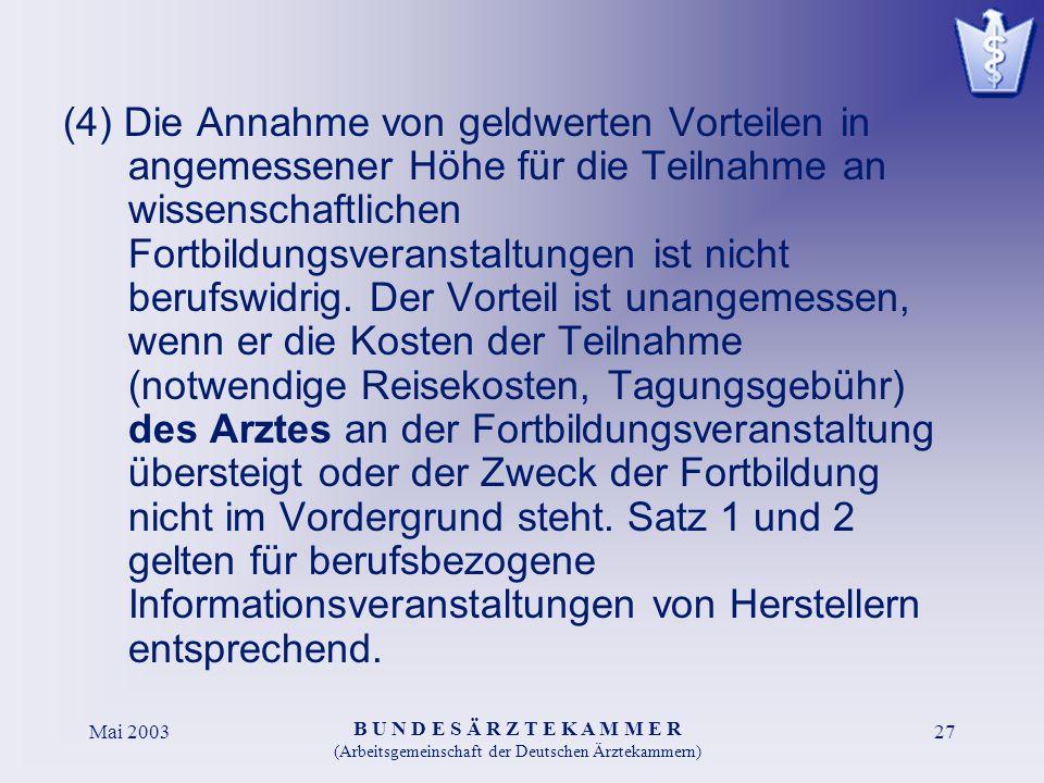 B U N D E S Ä R Z T E K A M M E R (Arbeitsgemeinschaft der Deutschen Ärztekammern) Mai 200327 (4) Die Annahme von geldwerten Vorteilen in angemessener Höhe für die Teilnahme an wissenschaftlichen Fortbildungsveranstaltungen ist nicht berufswidrig.