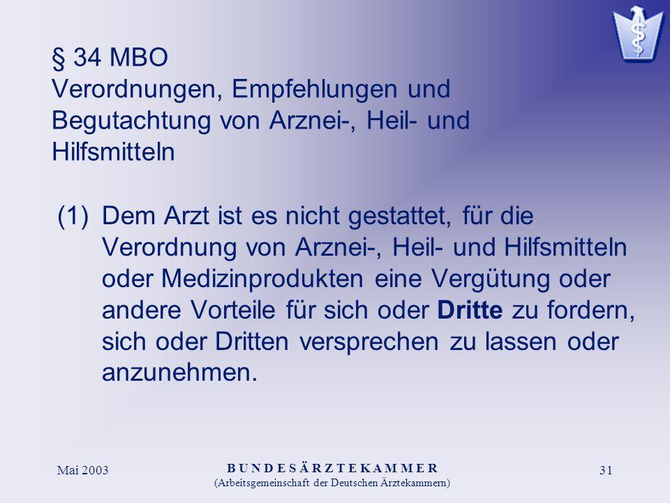 B U N D E S Ä R Z T E K A M M E R (Arbeitsgemeinschaft der Deutschen Ärztekammern) Mai 200331 § 34 MBO Verordnungen, Empfehlungen und Begutachtung von