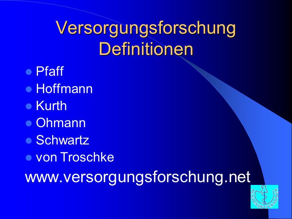Versorgungsforschung Definitionen Pfaff Hoffmann Kurth Ohmann Schwartz von Troschke www.versorgungsforschung.net