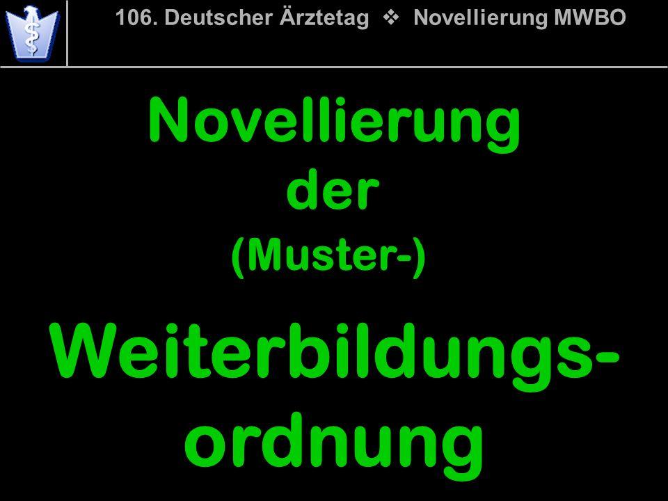 106. Deutscher Ärztetag Novellierung MWBO Novellierung der (Muster-) Weiterbildungs- ordnung