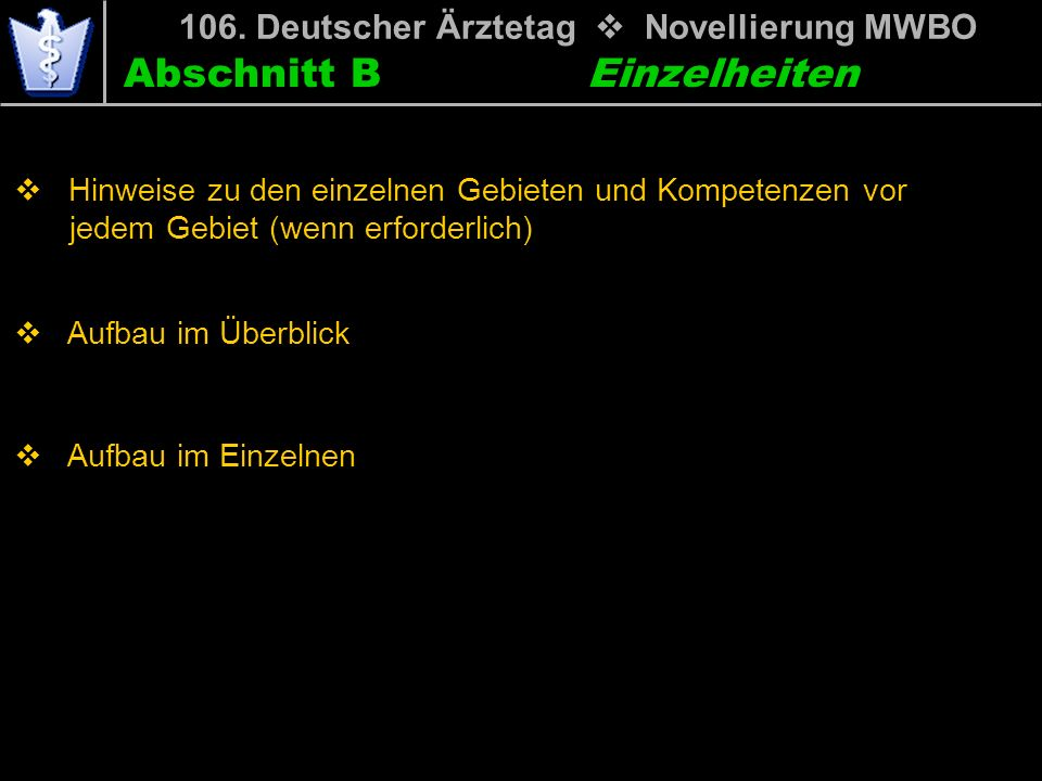 Abschnitt B 106. Deutscher Ärztetag Novellierung MWBO Hinweise zu den einzelnen Gebieten und Kompetenzen vor mwijedem Gebiet (wenn erforderlich) Aufba