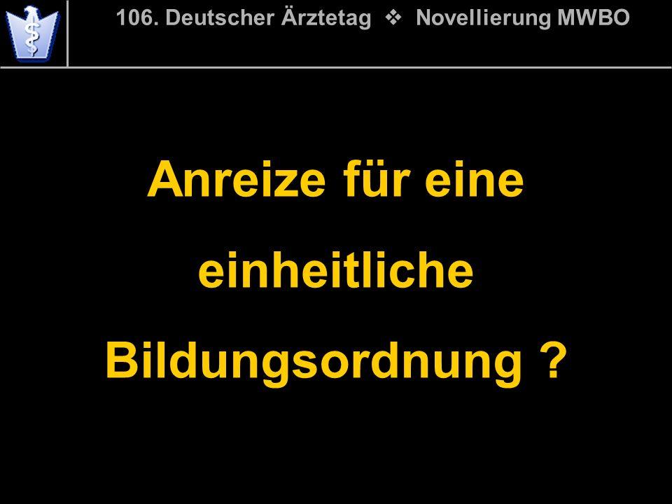 Anreize für eine einheitliche Bildungsordnung ? 106. Deutscher Ärztetag Novellierung MWBO