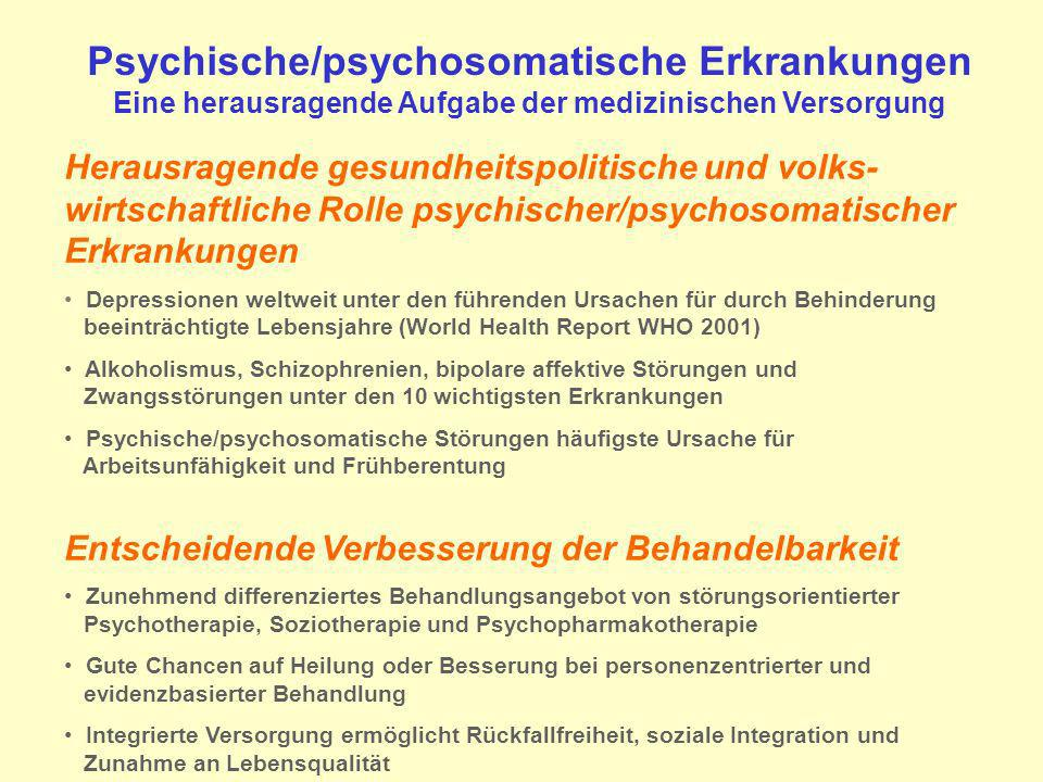 Psychische/psychosomatische Erkrankungen Eine herausragende Aufgabe der medizinischen Versorgung Herausragende gesundheitspolitische und volks- wirtsc