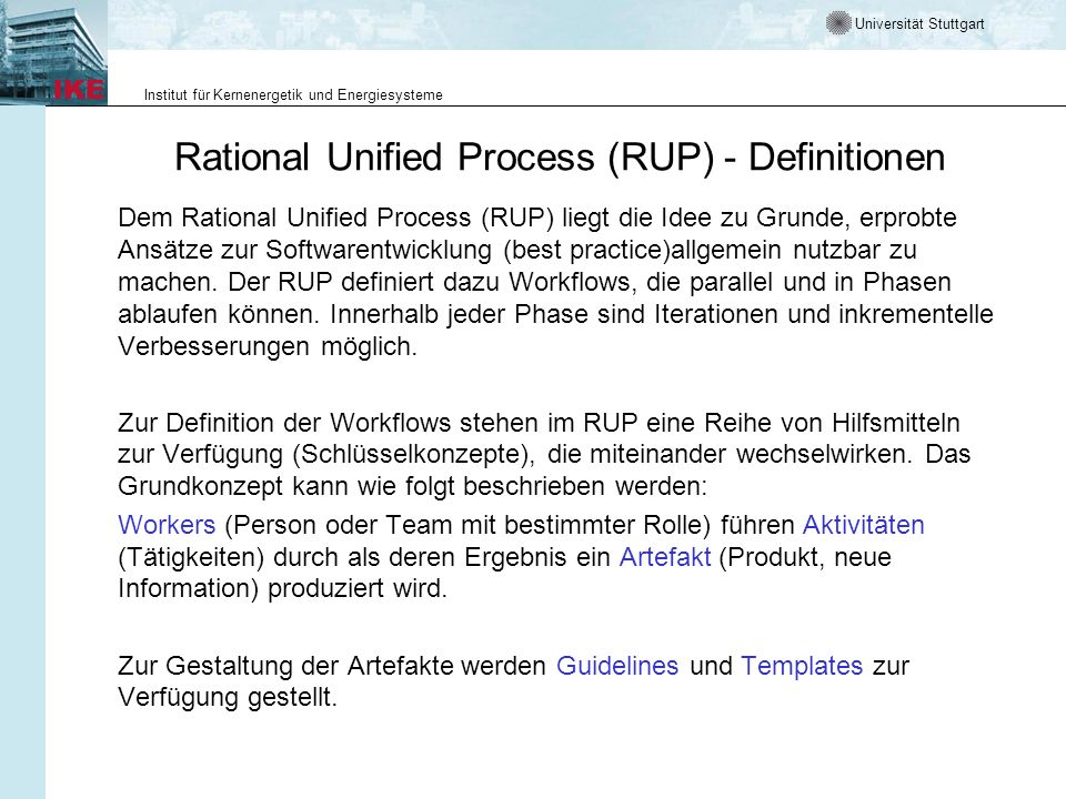 Universität Stuttgart Institut für Kernenergetik und Energiesysteme Rational Unified Process (RUP) - Definitionen Dem Rational Unified Process (RUP) l