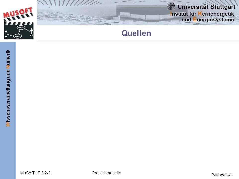 Universität Stuttgart Wissensverarbeitung und Numerik I nstitut für K ernenergetik und E nergiesysteme MuSofT LE 3.2-2Prozessmodelle P-Modell/41 Quellen