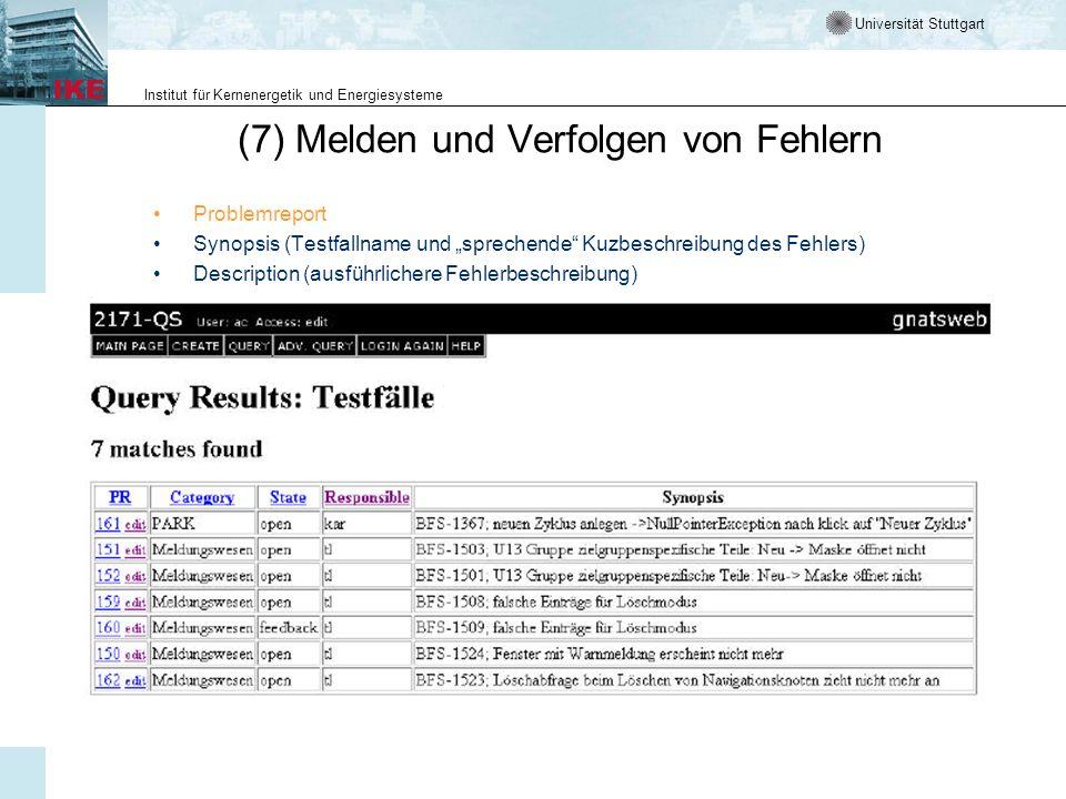 Universität Stuttgart Institut für Kernenergetik und Energiesysteme (7) Melden und Verfolgen von Fehlern Problemreport Synopsis (Testfallname und spre