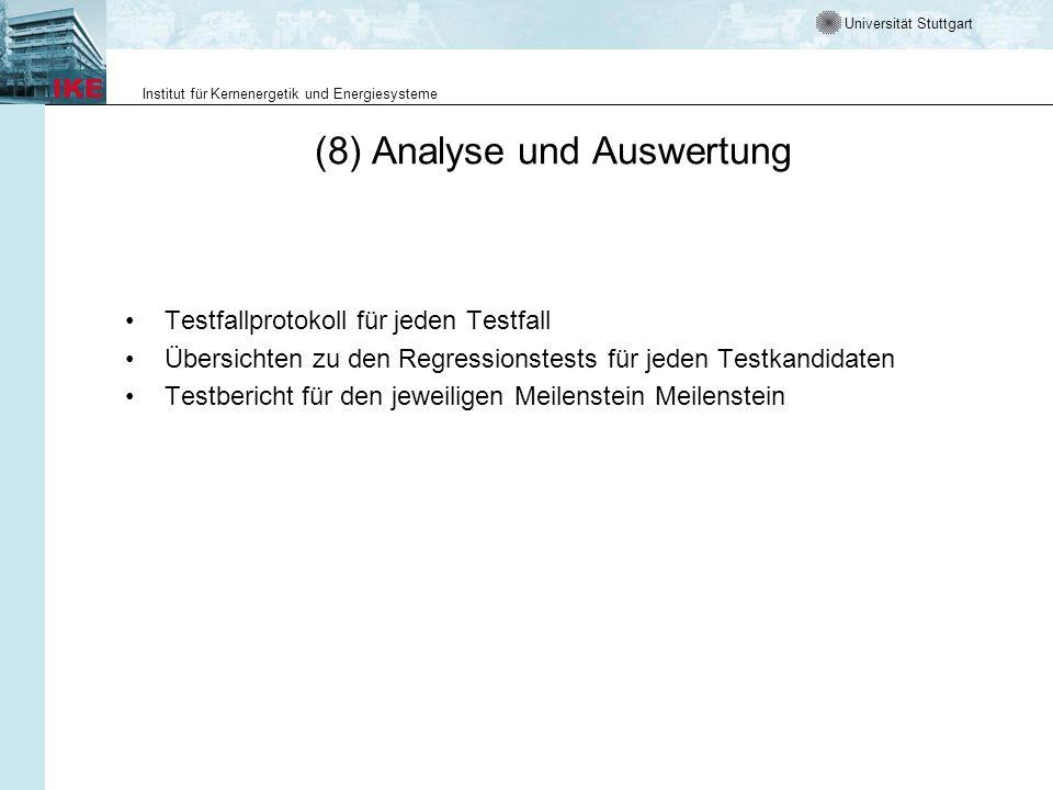 Universität Stuttgart Institut für Kernenergetik und Energiesysteme (8) Analyse und Auswertung Testfallprotokoll für jeden Testfall Übersichten zu den