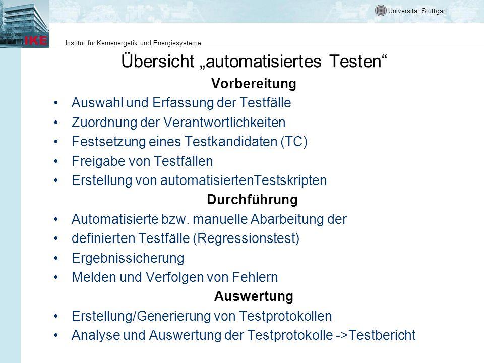 Universität Stuttgart Institut für Kernenergetik und Energiesysteme Übersicht automatisiertes Testen Vorbereitung Auswahl und Erfassung der Testfälle