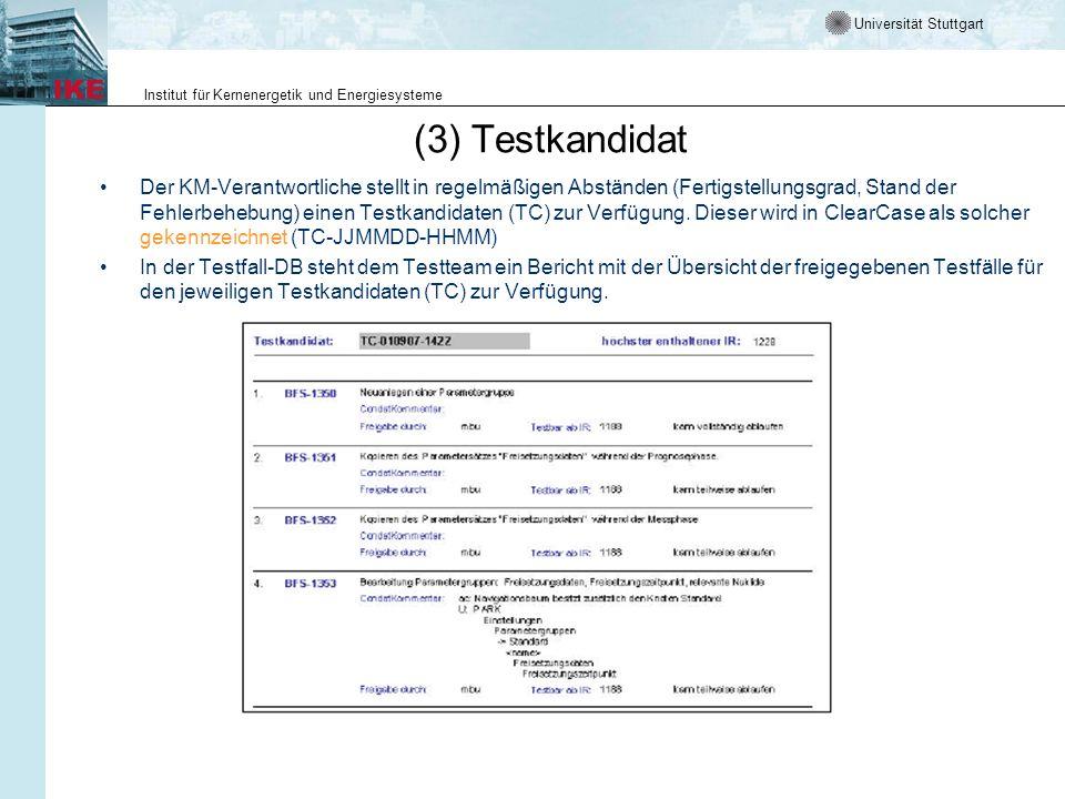 Universität Stuttgart Institut für Kernenergetik und Energiesysteme (3) Testkandidat Der KM-Verantwortliche stellt in regelmäßigen Abständen (Fertigst