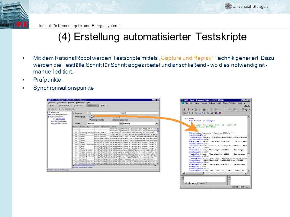 Universität Stuttgart Institut für Kernenergetik und Energiesysteme (4) Erstellung automatisierter Testskripte Mit dem RationalRobot werden Testscript