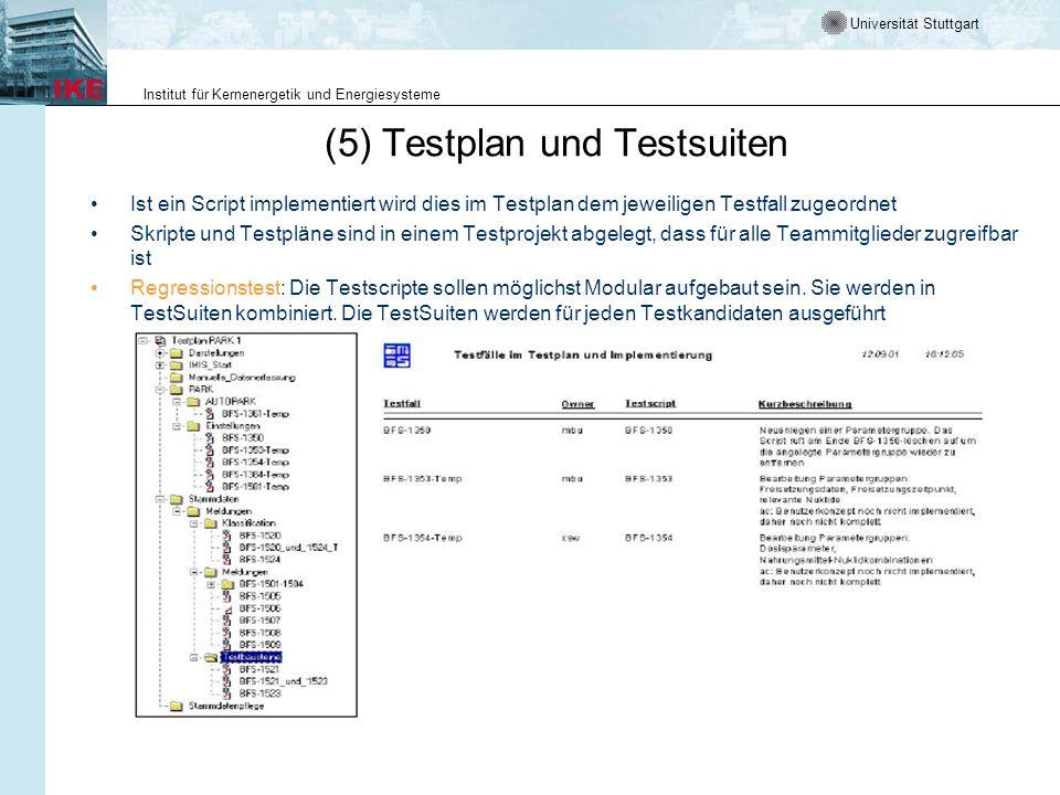 Universität Stuttgart Institut für Kernenergetik und Energiesysteme (5) Testplan und Testsuiten Ist ein Script implementiert wird dies im Testplan dem