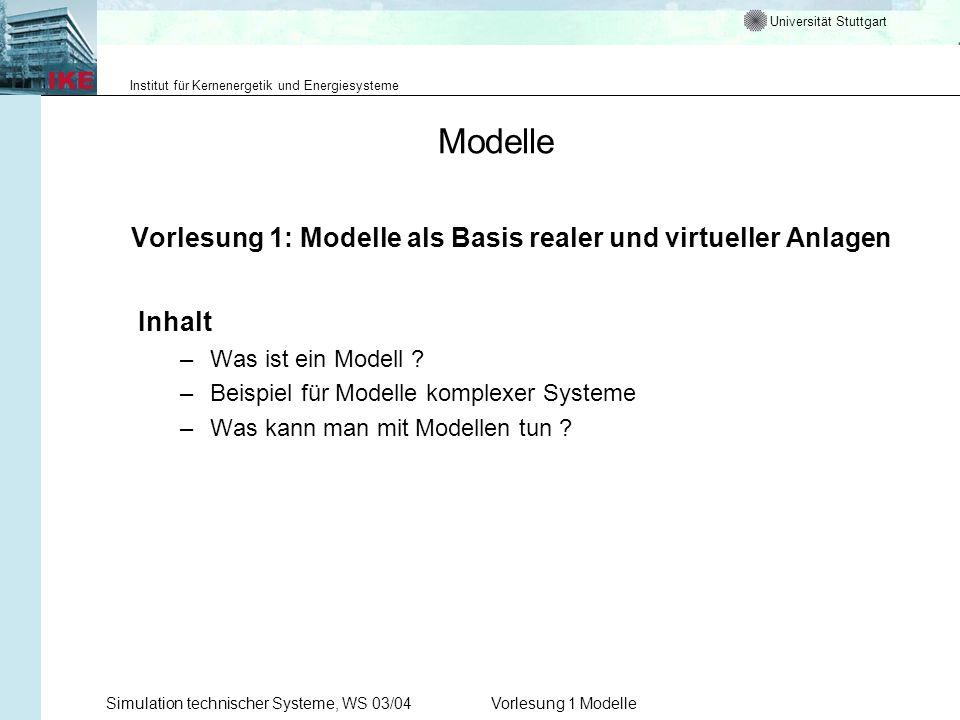 Universität Stuttgart Institut für Kernenergetik und Energiesysteme Simulation technischer Systeme, WS 03/04Vorlesung 1 Modelle Modelle Vorlesung 1: M