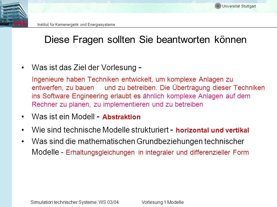 Universität Stuttgart Institut für Kernenergetik und Energiesysteme Simulation technischer Systeme, WS 03/04Vorlesung 1 Modelle Diese Fragen sollten S