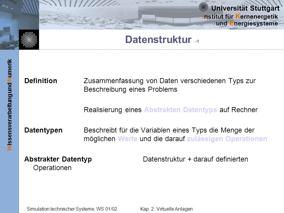 Universität Stuttgart Wissensverarbeitung und Numerik I nstitut für K ernenergetik und E nergiesysteme Simulation technischer Systeme, WS 01/02Kap.