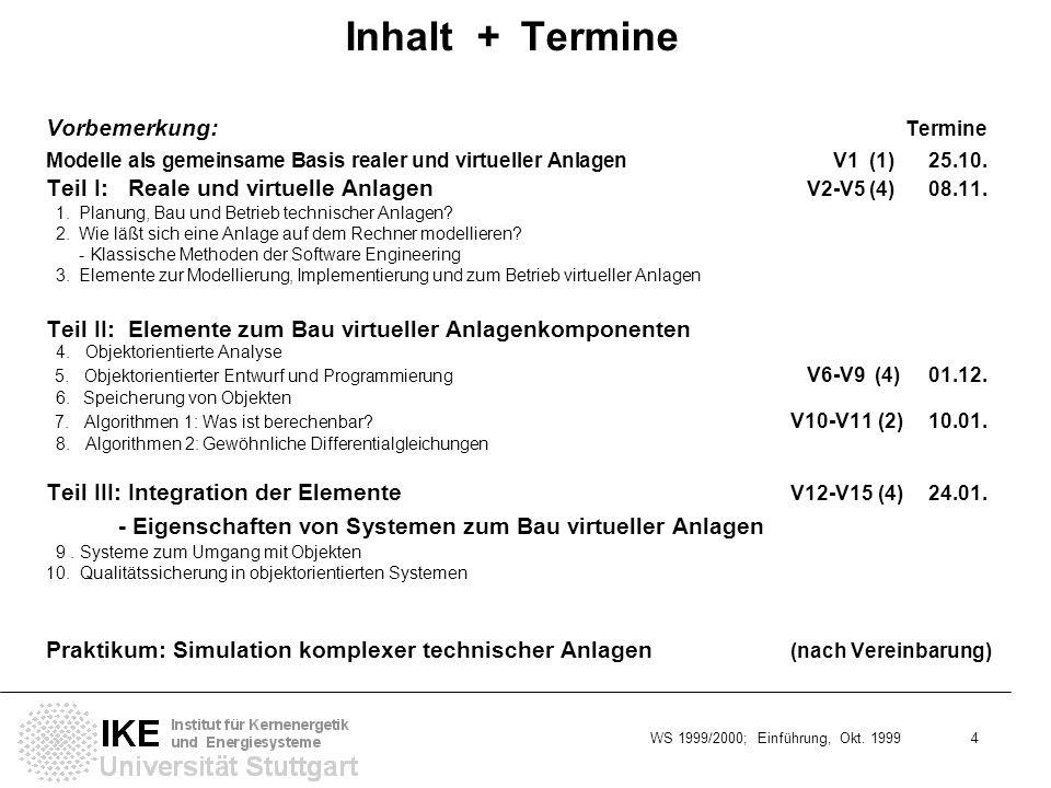 WS 1999/2000; Einführung, Okt. 1999 4 Inhalt + Termine Vorbemerkung: Termine Modelle als gemeinsame Basis realer und virtueller AnlagenV1 (1) 25.10. T