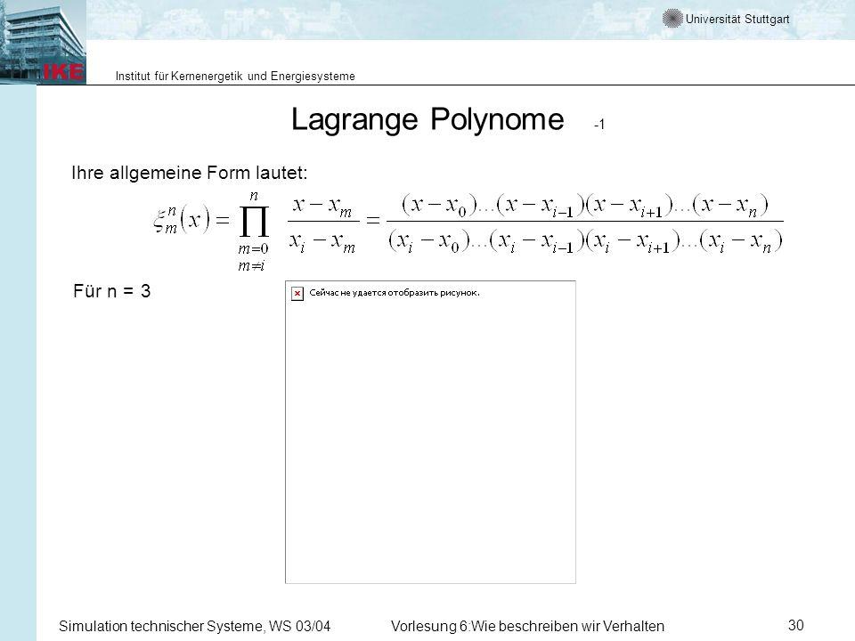 Universität Stuttgart Institut für Kernenergetik und Energiesysteme Simulation technischer Systeme, WS 03/04Vorlesung 6:Wie beschreiben wir Verhalten30 Ihre allgemeine Form lautet: Für n = 3 Lagrange Polynome -1
