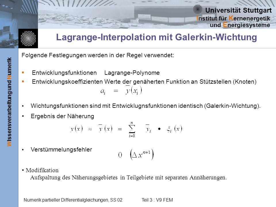 Universität Stuttgart Wissensverarbeitung und Numerik I nstitut für K ernenergetik und E nergiesysteme Numerik partieller Differentialgleichungen, SS 02 Teil 3 : V9 FEM Wahlen der Entwicklungskoeffizienten Folgende Wahlen sind besonders häufig: d.h.