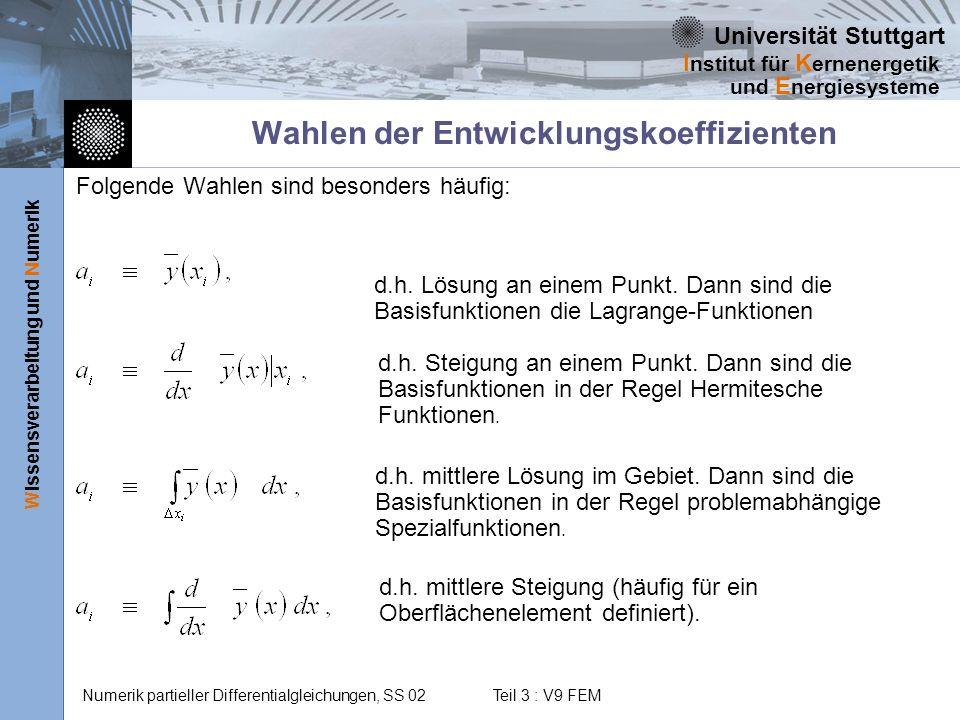 Universität Stuttgart Wissensverarbeitung und Numerik I nstitut für K ernenergetik und E nergiesysteme Numerik partieller Differentialgleichungen, SS 02 Teil 3 : V9 FEM FEM - Vorbemerkungen Ausgang sind integrale Formulierungen und im folgenden speziell das Galerkin-Verfahren.