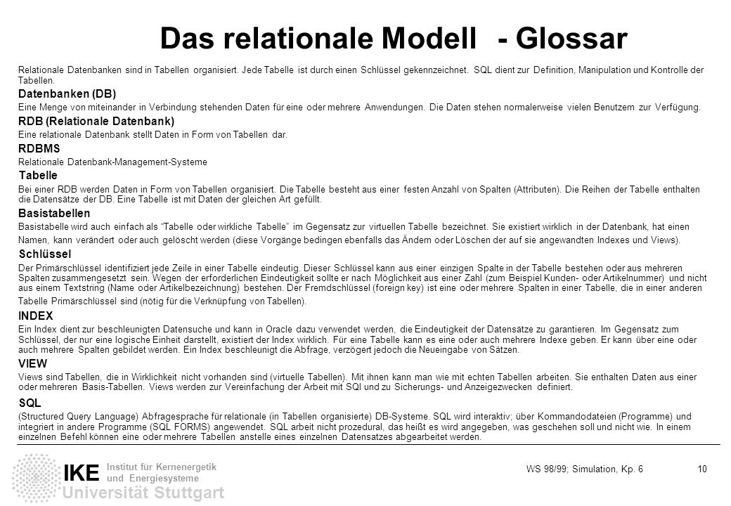 WS 98/99; Simulation, Kp. 6 10 Universität Stuttgart IKE Institut für Kernenergetik und Energiesysteme Das relationale Modell - Glossar Relationale Da