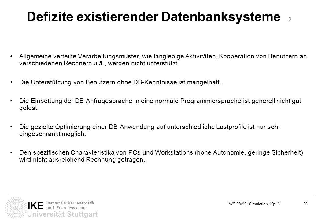 WS 98/99; Simulation, Kp. 6 26 Universität Stuttgart IKE Institut für Kernenergetik und Energiesysteme Defizite existierender Datenbanksysteme -2 Allg
