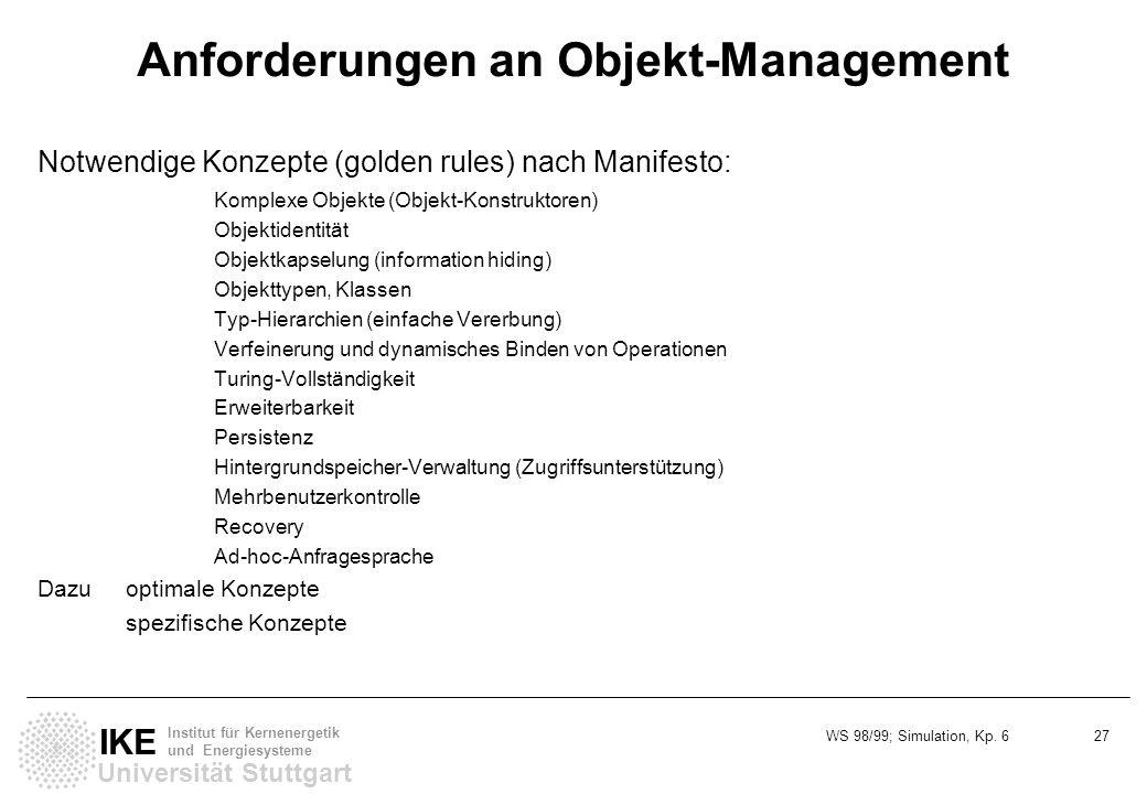 WS 98/99; Simulation, Kp. 6 27 Universität Stuttgart IKE Institut für Kernenergetik und Energiesysteme Anforderungen an Objekt-Management Notwendige K