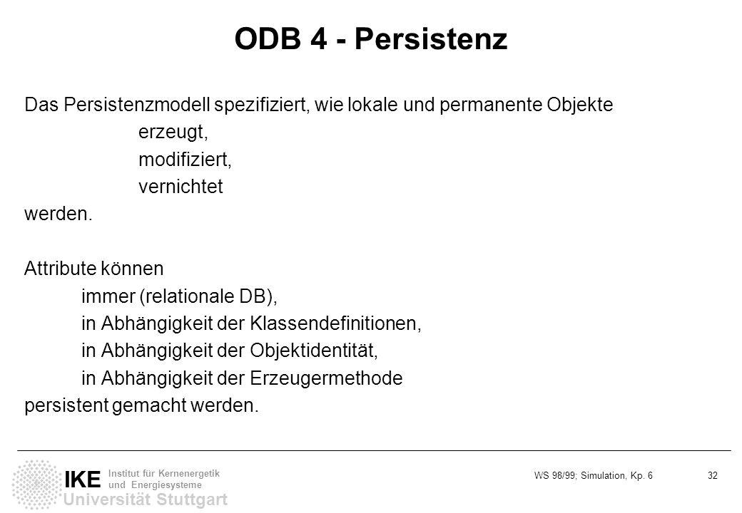 WS 98/99; Simulation, Kp. 6 32 Universität Stuttgart IKE Institut für Kernenergetik und Energiesysteme ODB 4 - Persistenz Das Persistenzmodell spezifi