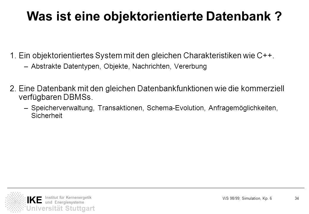 WS 98/99; Simulation, Kp. 6 34 Universität Stuttgart IKE Institut für Kernenergetik und Energiesysteme Was ist eine objektorientierte Datenbank ? 1.Ei