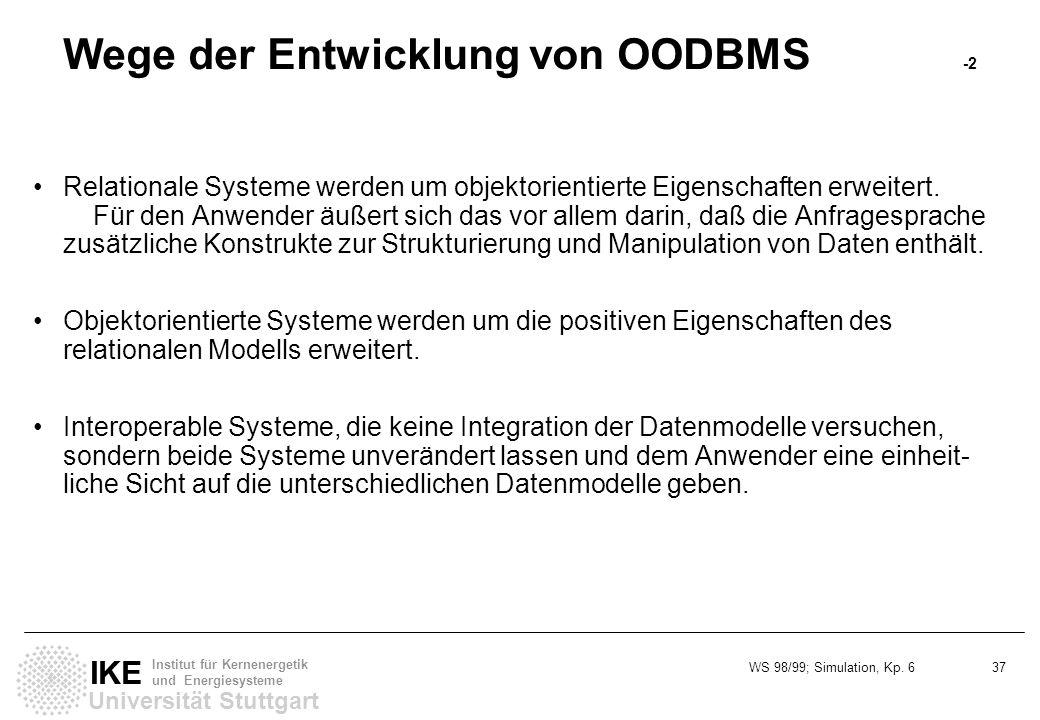 WS 98/99; Simulation, Kp. 6 37 Universität Stuttgart IKE Institut für Kernenergetik und Energiesysteme Wege der Entwicklung von OODBMS -2 Relationale