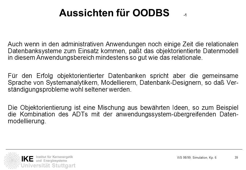WS 98/99; Simulation, Kp. 6 39 Universität Stuttgart IKE Institut für Kernenergetik und Energiesysteme Aussichten für OODBS -1 Auch wenn in den admini