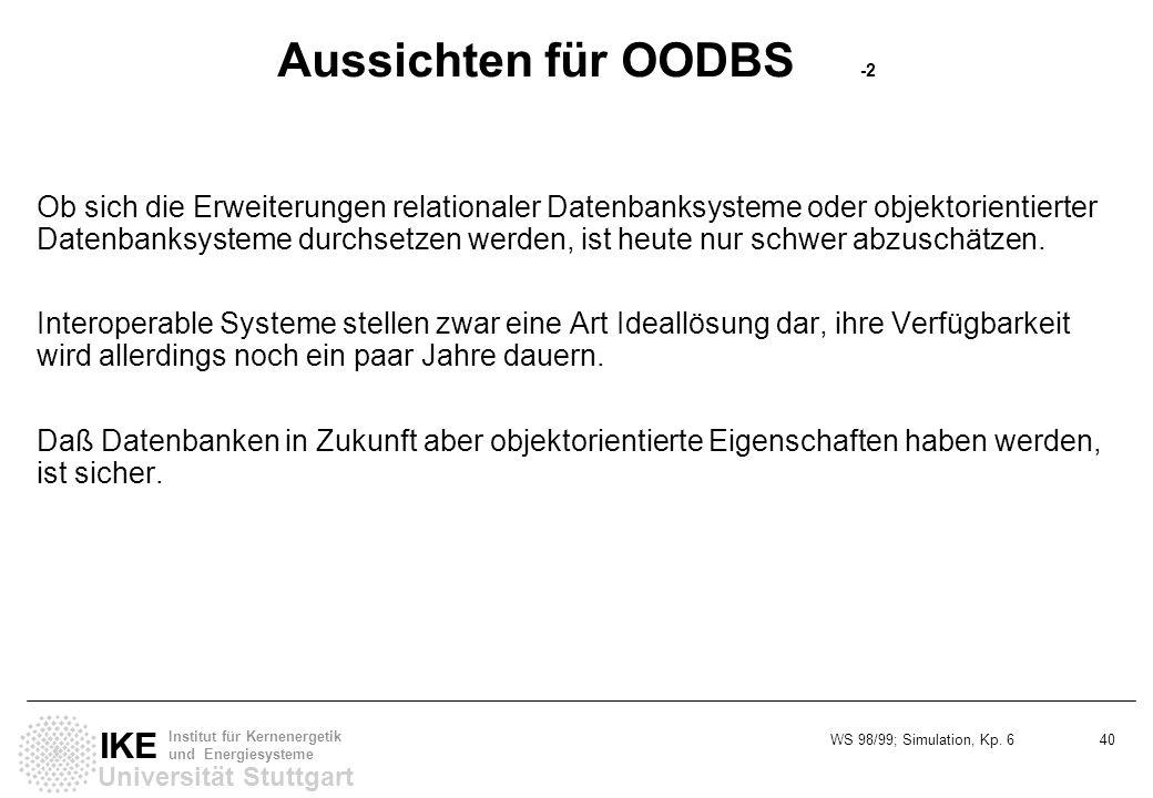 WS 98/99; Simulation, Kp. 6 40 Universität Stuttgart IKE Institut für Kernenergetik und Energiesysteme Aussichten für OODBS -2 Ob sich die Erweiterung