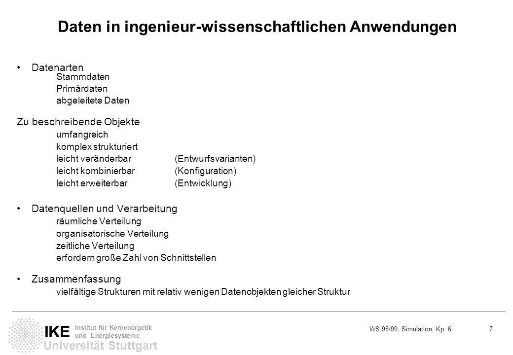 WS 98/99; Simulation, Kp. 6 7 Universität Stuttgart IKE Institut für Kernenergetik und Energiesysteme Daten in ingenieur-wissenschaftlichen Anwendunge