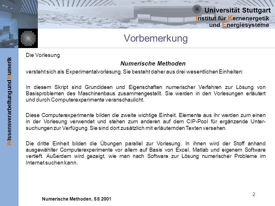 Universität Stuttgart Wissensverarbeitung und Numerik I nstitut für K ernenergetik und E nergiesysteme Numerische Methoden, SS 2001 2 Vorbemerkung Die