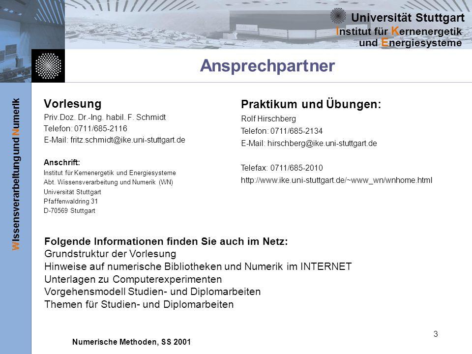 Universität Stuttgart Wissensverarbeitung und Numerik I nstitut für K ernenergetik und E nergiesysteme Numerische Methoden, SS 2001 3 Ansprechpartner