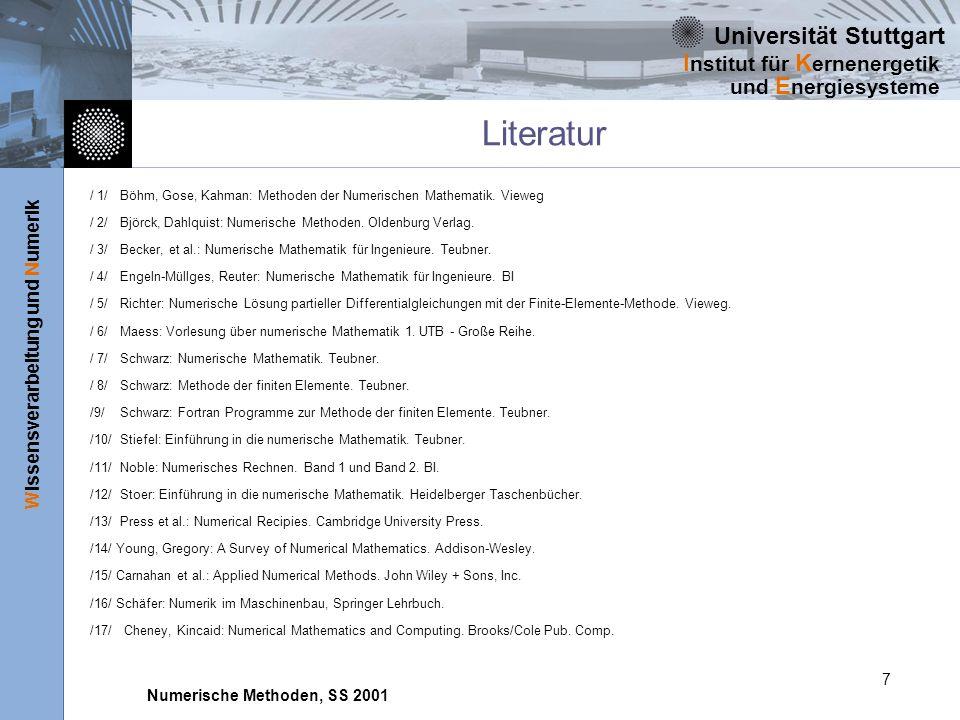 Universität Stuttgart Wissensverarbeitung und Numerik I nstitut für K ernenergetik und E nergiesysteme Numerische Methoden, SS 2001 7 Literatur / 1/Bö