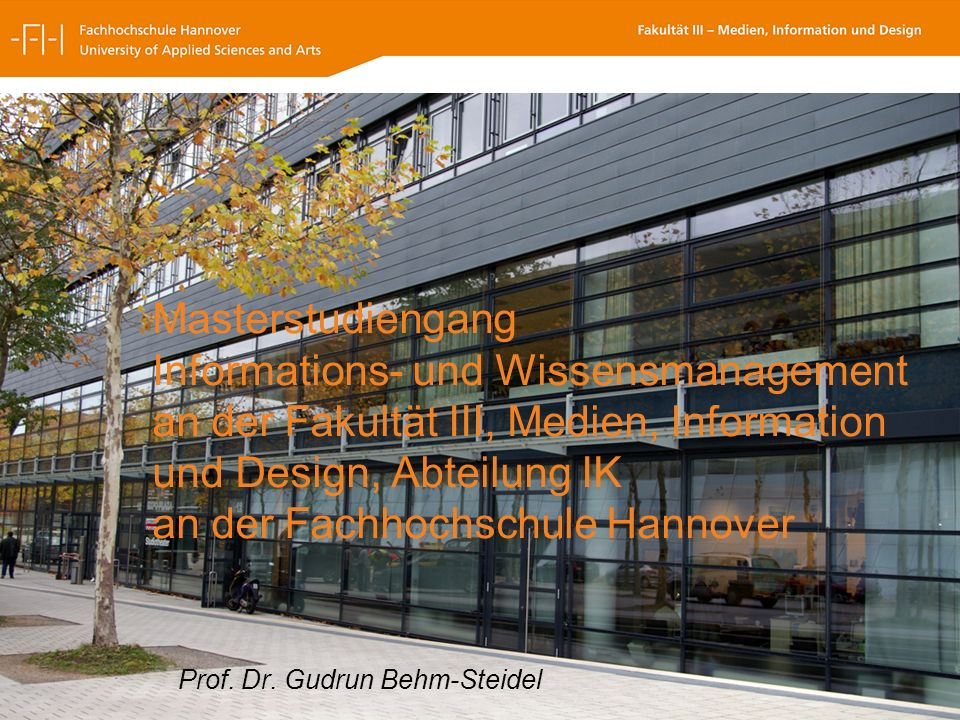 Abteilung IK Prof. Dr. Gudrun Behm-Steidel(Studiendekanin)Infotag 19.04.08 1 Masterstudiengang Informations- und Wissensmanagement an der Fakultät III