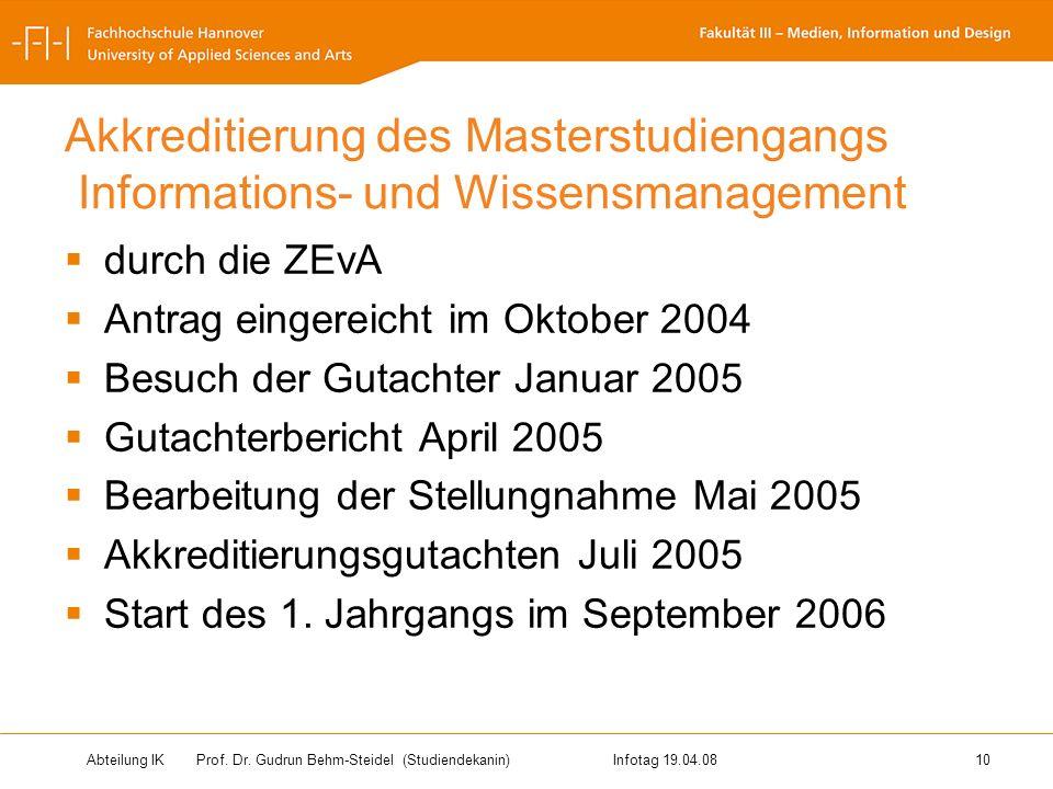 Abteilung IK Prof. Dr. Gudrun Behm-Steidel(Studiendekanin)Infotag 19.04.08 10 Akkreditierung des Masterstudiengangs Informations- und Wissensmanagemen