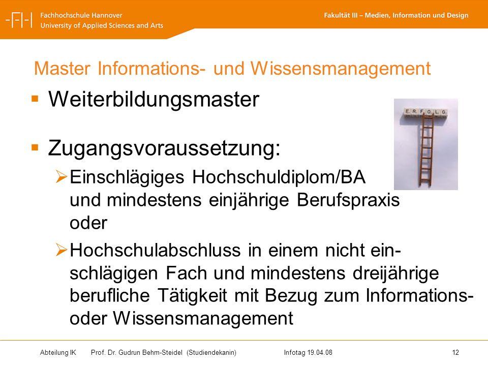 Abteilung IK Prof. Dr. Gudrun Behm-Steidel(Studiendekanin)Infotag 19.04.08 12 Master Informations- und Wissensmanagement Weiterbildungsmaster Zugangsv