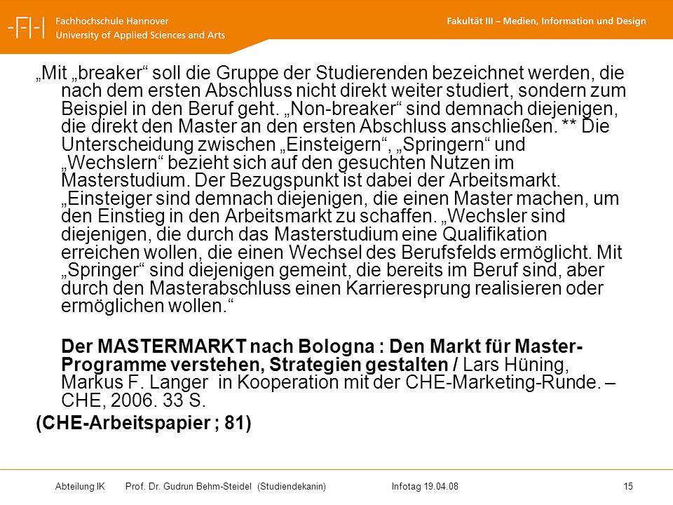 Abteilung IK Prof. Dr. Gudrun Behm-Steidel(Studiendekanin)Infotag 19.04.08 15 Mit breaker soll die Gruppe der Studierenden bezeichnet werden, die nach