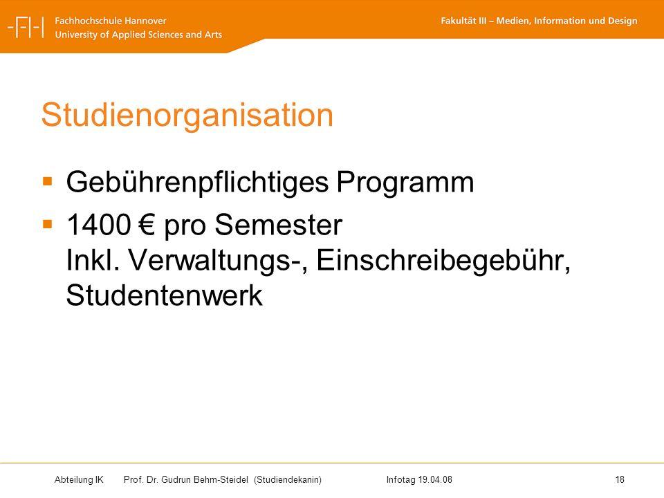 Abteilung IK Prof. Dr. Gudrun Behm-Steidel(Studiendekanin)Infotag 19.04.08 18 Studienorganisation Gebührenpflichtiges Programm 1400 pro Semester Inkl.